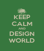 KEEP CALM AND DESIGN WORLD - Personalised Poster A4 size
