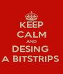 KEEP CALM AND DESING  A BITSTRIPS  - Personalised Poster A4 size