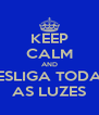 KEEP CALM AND DESLIGA TODAS  AS LUZES - Personalised Poster A4 size