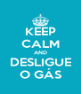 KEEP CALM AND DESLIGUE O GÁS - Personalised Poster A4 size