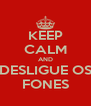 KEEP CALM AND DESLIGUE OS FONES - Personalised Poster A4 size