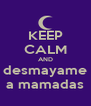 KEEP CALM AND desmayame a mamadas - Personalised Poster A4 size