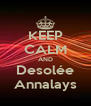 KEEP CALM AND Desolée Annalays - Personalised Poster A4 size