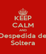 KEEP CALM AND Despedida de Soltera - Personalised Poster A4 size