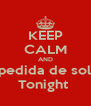 KEEP CALM AND Despedida de soltera Tonight  - Personalised Poster A4 size