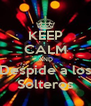 KEEP CALM AND Despide a los Solteros - Personalised Poster A4 size