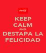 KEEP CALM AND DESTAPA LA FELICIDAD - Personalised Poster A4 size