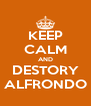 KEEP CALM AND DESTORY ALFRONDO - Personalised Poster A4 size