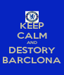 KEEP CALM AND DESTORY BARCLONA - Personalised Poster A4 size