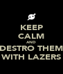KEEP CALM AND DESTRO THEM WITH LAZERS - Personalised Poster A4 size