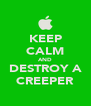 KEEP CALM AND DESTROY A CREEPER - Personalised Poster A4 size