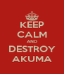 KEEP CALM AND DESTROY AKUMA - Personalised Poster A4 size