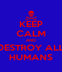 KEEP CALM AND DESTROY ALL HUMANS - Personalised Poster A4 size