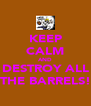 KEEP CALM AND DESTROY ALL THE BARRELS! - Personalised Poster A4 size