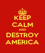 KEEP CALM AND DESTROY AMERICA - Personalised Poster A4 size
