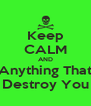 Keep CALM AND Destroy Anything That Tries To Destroy You - Personalised Poster A4 size