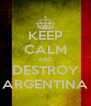 KEEP CALM AND DESTROY ARGENTINA - Personalised Poster A4 size
