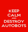 KEEP CALM AND DESTROY AUTOBOTS - Personalised Poster A4 size