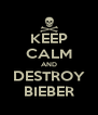 KEEP CALM AND DESTROY BIEBER - Personalised Poster A4 size