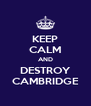KEEP CALM AND DESTROY CAMBRIDGE - Personalised Poster A4 size