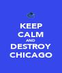 KEEP CALM AND DESTROY CHICAGO - Personalised Poster A4 size