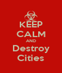 KEEP CALM AND Destroy Cities - Personalised Poster A4 size