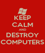 KEEP CALM AND DESTROY COMPUTERS - Personalised Poster A4 size
