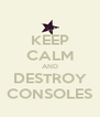 KEEP CALM AND DESTROY CONSOLES - Personalised Poster A4 size