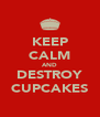 KEEP CALM AND DESTROY CUPCAKES - Personalised Poster A4 size
