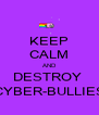 KEEP CALM AND DESTROY  CYBER-BULLIES - Personalised Poster A4 size