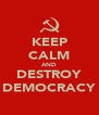 KEEP CALM AND DESTROY DEMOCRACY - Personalised Poster A4 size