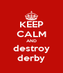 KEEP CALM AND destroy derby - Personalised Poster A4 size
