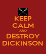 KEEP CALM AND DESTROY DICKINSON - Personalised Poster A4 size