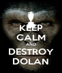 KEEP CALM AND DESTROY DOLAN - Personalised Poster A4 size