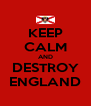 KEEP CALM AND DESTROY ENGLAND - Personalised Poster A4 size