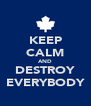 KEEP CALM AND DESTROY EVERYBODY - Personalised Poster A4 size
