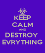 KEEP CALM AND DESTROY  EVRYTHING - Personalised Poster A4 size