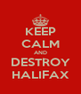 KEEP CALM AND DESTROY HALIFAX - Personalised Poster A4 size
