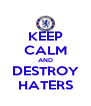 KEEP CALM AND DESTROY HATERS - Personalised Poster A4 size