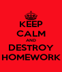 KEEP CALM AND DESTROY HOMEWORK - Personalised Poster A4 size
