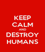 KEEP CALM AND DESTROY HUMANS - Personalised Poster A4 size
