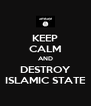 KEEP CALM AND DESTROY ISLAMIC STATE - Personalised Poster A4 size