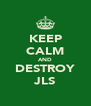 KEEP CALM AND DESTROY JLS - Personalised Poster A4 size