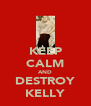 KEEP CALM AND DESTROY KELLY - Personalised Poster A4 size