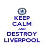 KEEP CALM AND DESTROY LIVERPOOL - Personalised Poster A4 size