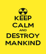 KEEP CALM AND DESTROY MANKIND - Personalised Poster A4 size