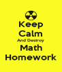 Keep Calm And Destroy Math Homework - Personalised Poster A4 size