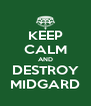 KEEP CALM AND DESTROY MIDGARD - Personalised Poster A4 size