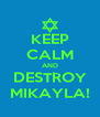 KEEP CALM AND DESTROY MIKAYLA! - Personalised Poster A4 size