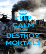 KEEP CALM AND DESTROY MORTALS - Personalised Poster A4 size